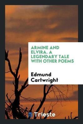Armine and Elvira. A Legendary Tale with Other Poems
