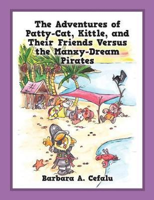 The Adventures of Patty-Cat, Kittle, and Their Friends Versus the Manxy-Dream Pirates
