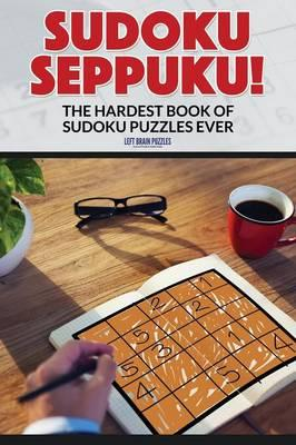 Sudoku Seppuku! The Hardest Book of Sudoku Puzzles Ever