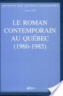 Le Roman contemporain au Québec (1960-1985)