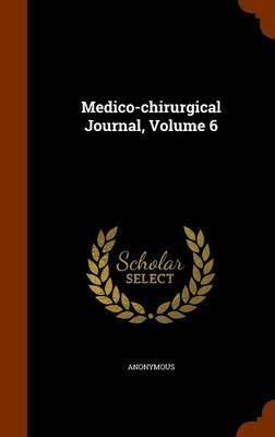 Medico-Chirurgical Journal, Volume 6