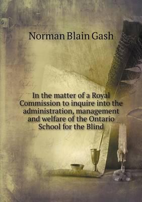In the Matter of a Royal Commission to Inquire Into the Administration, Management and Welfare of the Ontario School for the Blind