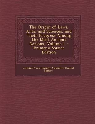 The Origin of Laws, Arts, and Sciences, and Their Progress Among the Most Ancient Nations, Volume 1