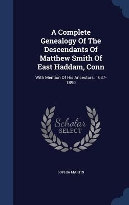 A Complete Genealogy of the Descendants of Matthew Smith of East Haddam, Conn