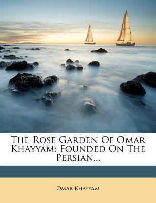 The Rose Garden of Omar Khayy M