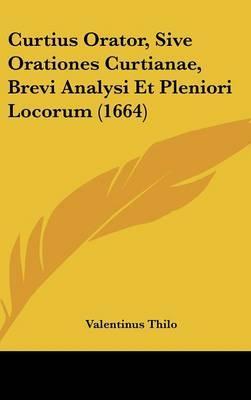 Curtius Orator, Sive Orationes Curtianae, Brevi Analysi Et Pleniori Locorum (1664)