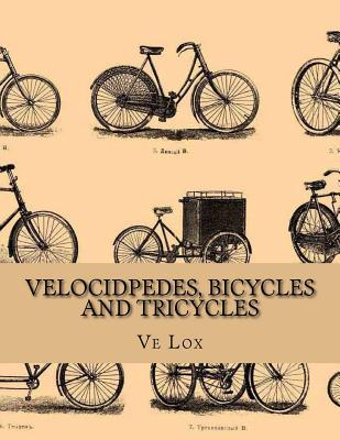 Velocidpedes, Bicycles and Tricycles