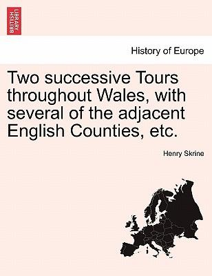 Two successive Tours throughout Wales, with several of the adjacent English Counties, etc.