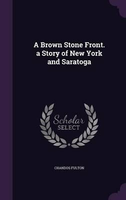 A Brown Stone Front. a Story of New York and Saratoga