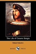 The Life of Cesare Borgia (Dodo Press)
