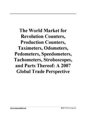The World Market for Revolution Counters, Production Counters, Taximeters, Odometers, Pedometers, Speedometers, Tachometers, Stroboscopes, and Parts Thereof