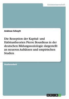 Die Rezeption der Kapital- und Habitustheorien Pierre Bourdieus in der deutschen Bildungssoziologie dargestellt an neueren Aufsätzen und empirischen Studien