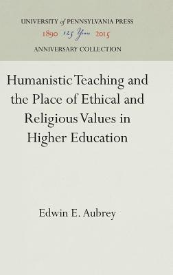 Humanistic Teaching and the Place of Ethical and Religious Values in Higher Education