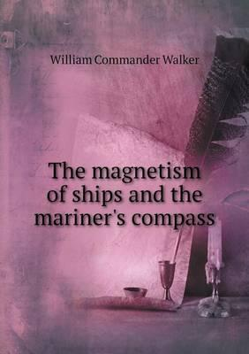 The Magnetism of Ships and the Mariner's Compass
