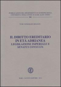 Il diritto ereditario in età adrianea. Legislazione imperiale e senatus consulta