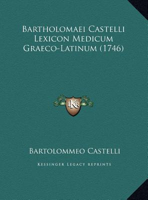 Bartholomaei Castelli Lexicon Medicum Graeco-Latinum (1746)
