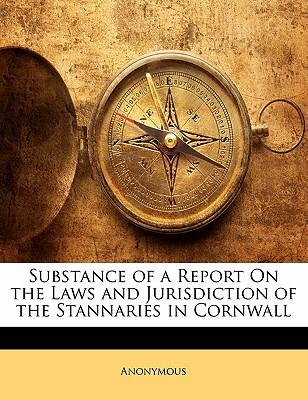 Substance of a Report on the Laws and Jurisdiction of the Stannaries in Cornwall