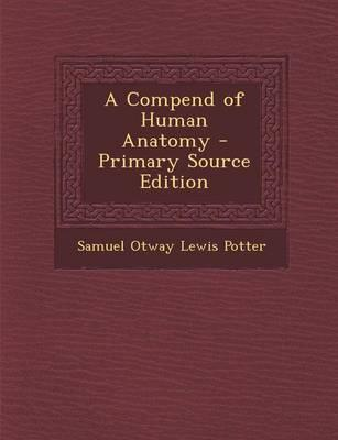 A Compend of Human Anatomy - Primary Source Edition