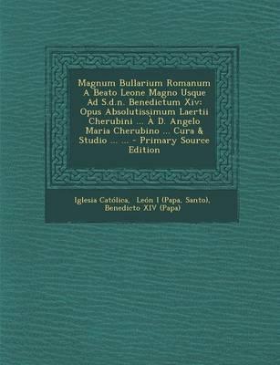 Magnum Bullarium Romanum a Beato Leone Magno Usque Ad S.D.N. Benedictum XIV