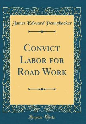 Convict Labor for Road Work (Classic Reprint)