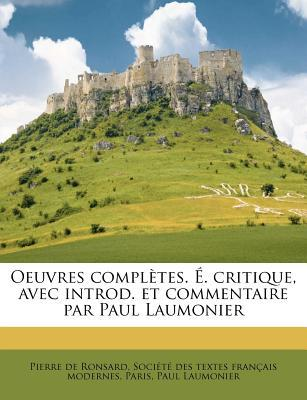 Oeuvres Completes. E. Critique, Avec Introd. Et Commentaire Par Paul Laumonier