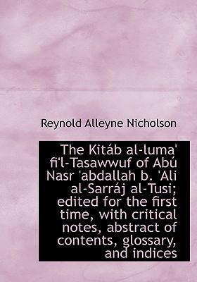 The Kit B Al-Luma' Fi'l-Tasawwuf of AB Nasr 'Abdallah B. 'Ali Al-Sarr J Al-Tusi; Edited for the First Time, with Critical Notes, Abstract of Contents,