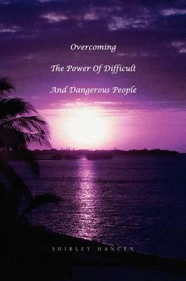 Overcoming the Power of Difficult and Dangerous People