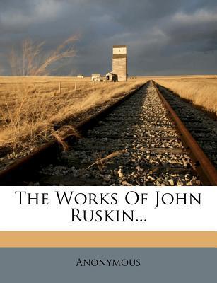 The Works of John Ruskin...