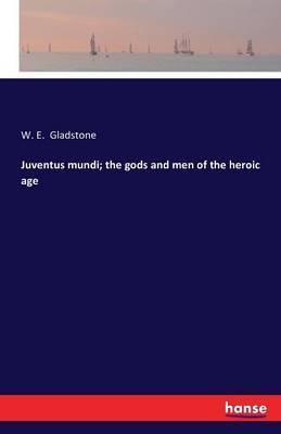 Juventus mundi; the gods and men of the heroic age