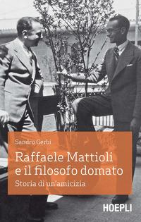 Raffaele Mattioli e il filosofo domato. Storia di un'amicizia