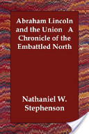 Abraham Lincoln and the Union a Chronicle of the Embattled North