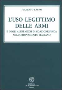 L' uso legittimo delle armi e degli altri mezzi di coazione fisica nell'ordinamento italiano
