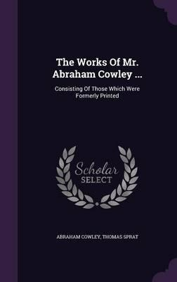The Works of Mr. Abraham Cowley ...