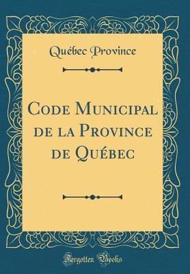 Code Municipal de la Province de Québec (Classic Reprint)