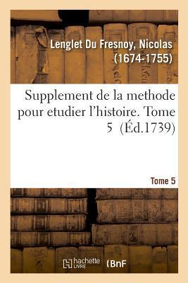 Supplement de la Methode pour Etudier l'Histoire. Tome 5