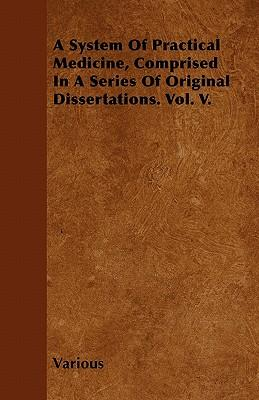 A System of Practical Medicine, Comprised in a Series of Original Dissertations. Vol. V