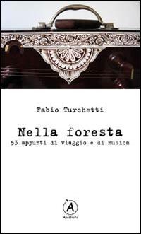 Nella foresta. 53 appunti di viaggio e di musica