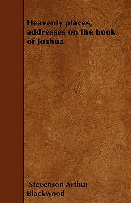 Heavenly places, addresses on the book of Joshua