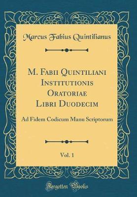 M. Fabii Quintiliani Institutionis Oratoriae Libri Duodecim, Vol. 1