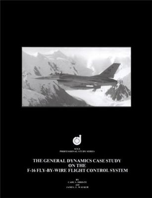 The General Dynamics Case Study on the F-16 Fly-by-Wire Flight Control System