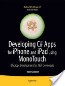 Developing C# Apps for IPhone and IPad Using MonoTouch: IPhone OS Apps and Games Development for .NET Developers