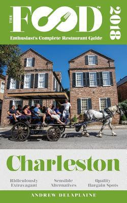 Charleston - 2018 - The Food Enthusiast's Complete Restaurant Guide