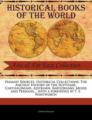 The Ancient History of the Egyptians, Carthaginians, Assyrians, Babylonians, Medes and Persians, ..