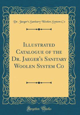 Illustrated Catalogue of the Dr. Jaeger's Sanitary Woolen System Co (Classic Reprint)