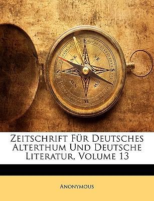 Zeitschrift Für Deutsches Alterthum Und Deutsche Literatur, DREIZEHNTER BAND