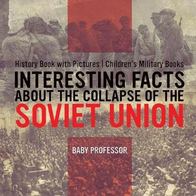 Interesting Facts about the Collapse of the Soviet Union - History Book with Pictures | Children's Military Books