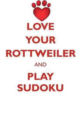 Love Your Rottweiler and Play Sudoku Rottweiler Sudoku Level 1 of 15