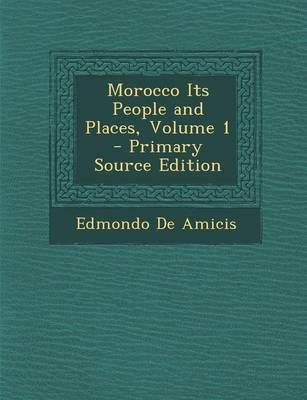 Morocco Its People and Places, Volume 1