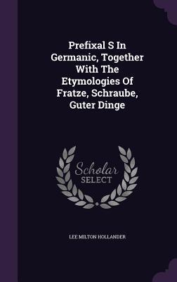 Prefixal S in Germanic, Together with the Etymologies of Fratze, Schraube, Guter Dinge