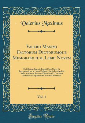 Valerii Maximi Factorum Dictorumque Memorabilium, Libri Novem, Vol. 1